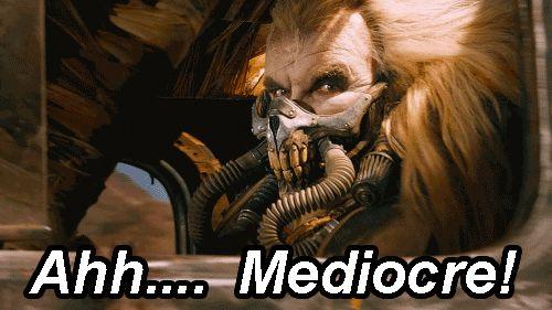 ahhh mediocre